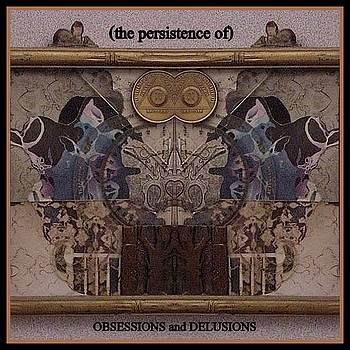 the persistence of OBSESSIONS and DELUSIONS by Jack Dillhunt