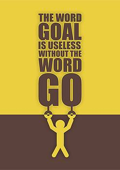 The Word Goal Is Useless Without The Word Go Gym Motivational Quotes by Lab No 4