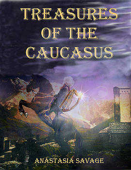 Treasures of the Caucasus Cover I by Anastasia Savage Ealy