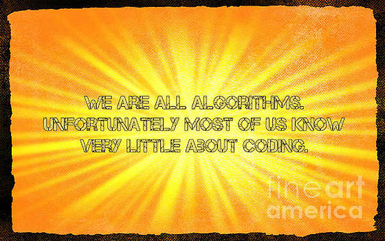 We are Algorithms  by John Malone