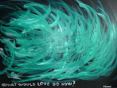 What Would Love Do Now by Piercarla Garusi