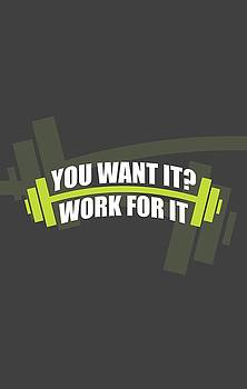You Want it ? Work for it Gym Quotes poster by Lab No 4