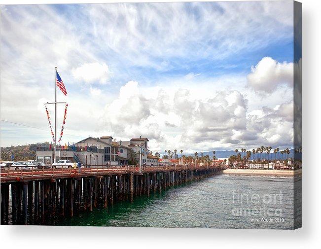 Stearns Wharf Acrylic Print featuring the photograph Stearns Wharf Santa Barbara California by Artist and Photographer Laura Wrede