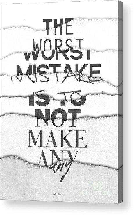 The Worst Mistake Acrylic Print by Wrdbnr