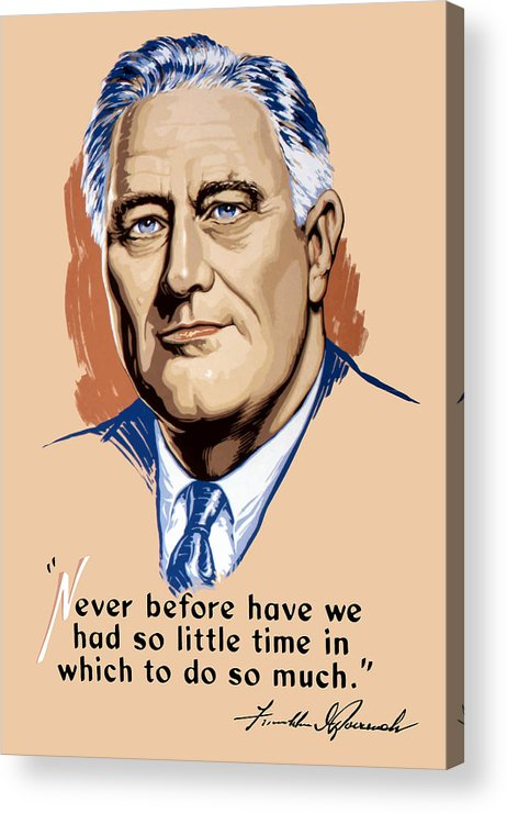 Franklin Roosevelt Acrylic Print featuring the painting President Franklin Roosevelt And Quote by War Is Hell Store