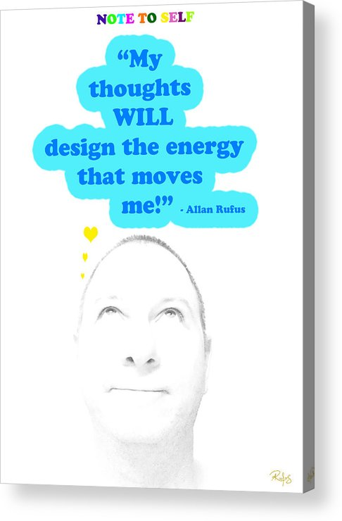 Inspirational Acrylic Print featuring the mixed media Note To Self My Thoughts Will Design The Energy That Moves Me by Allan Rufus