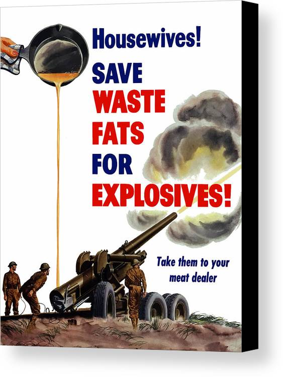 World War 2 Canvas Print featuring the painting Housewives - Save Waste Fats For Explosives by War Is Hell Store