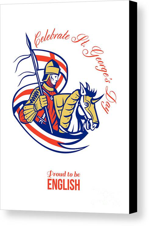 St George Canvas Print featuring the digital art St. George Day Celebration Proud To Be English Retro Poster by Aloysius Patrimonio