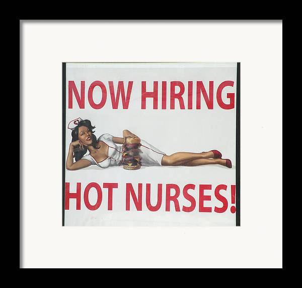 Now Hiring Framed Print featuring the photograph Now Hiring Hot Nurses by Kay Novy