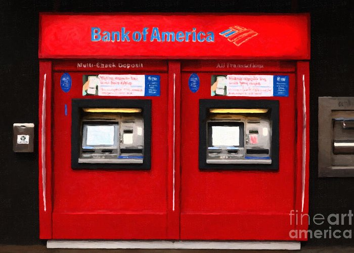 Atm Machine Greeting Card featuring the photograph Bank Of America Automated Teller Machine - Painterly - 5d20737 by Wingsdomain Art and Photography