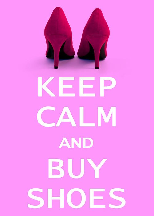 Poster Greeting Card featuring the photograph Keep Calm And Buy Shoes by Natalie Kinnear