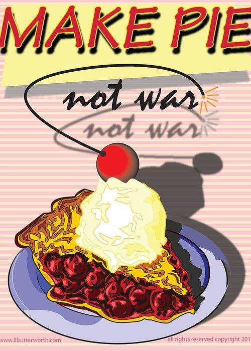 Pop Art Greeting Card featuring the digital art Make Pie Not War by Larry Butterworth