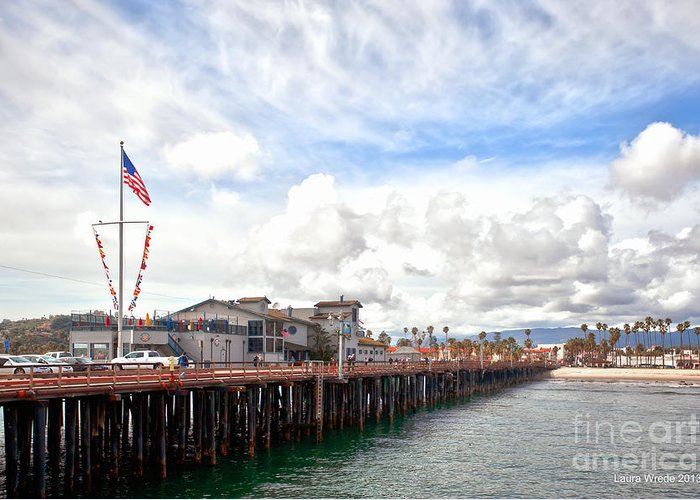 Stearns Wharf Greeting Card featuring the photograph Stearns Wharf Santa Barbara California by Artist and Photographer Laura Wrede