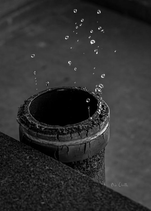 Water Greeting Card featuring the photograph Water Dripping Up The Spout by Bob Orsillo