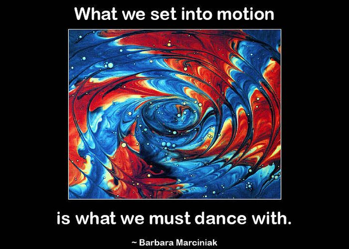 Quotation Greeting Card featuring the photograph What We Set In Motion by Mike Flynn