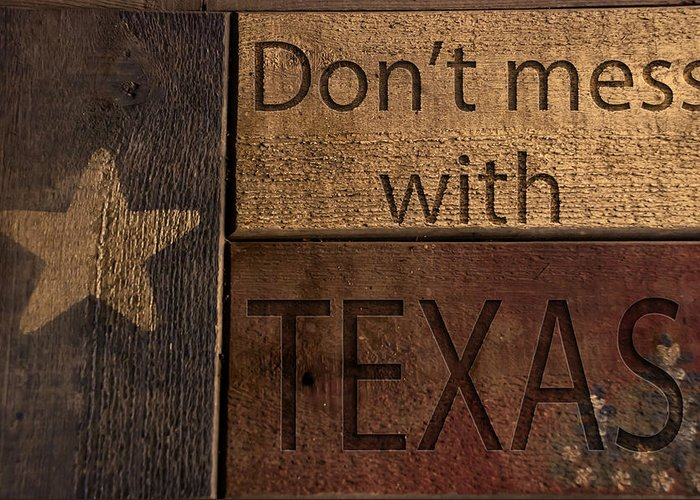Don't Mess With Texas Greeting Card featuring the photograph Dont Mess With Texas by Kelly Rader