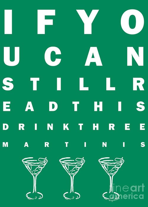 Eye Chart Greeting Card featuring the photograph Eye Exam Chart - If You Can Read This Drink Three Martinis - Green by Wingsdomain Art and Photography