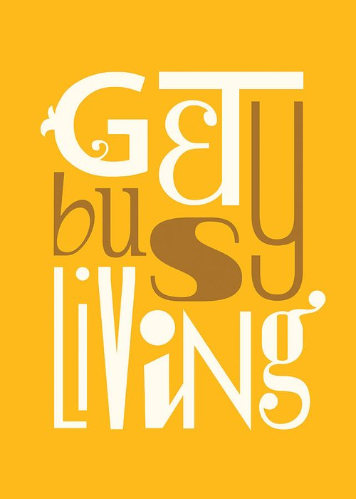 Get Busy Living Greeting Card featuring the digital art Get Busy Living by Megan Romo