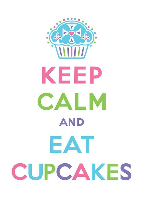 Greeting Card featuring the digital art Keep Calm And Eat Cupcakes - Multi Pastel by Andi Bird