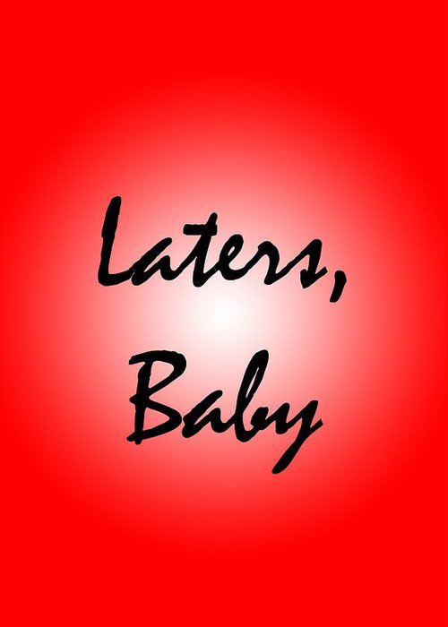 Laters Greeting Card featuring the digital art Laters Baby by Jera Sky