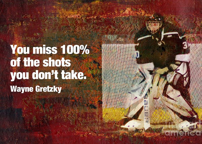 Hockey high School Hockey college Hockey Motivation Inspiration wayne Gretzky Athlete hockey Player motivational Poster inspirational Poster will To Win Offense Defense Team team Sport team Player Cheer Cheerleading Sports Business Organization Teamwork Group you Miss 100% Of The Shots You Don't Take slap Shot Goalie goal Tender ice Rink Ice Skating hockey Puck Puck Greeting Card featuring the mixed media Missed Shots by John Turek