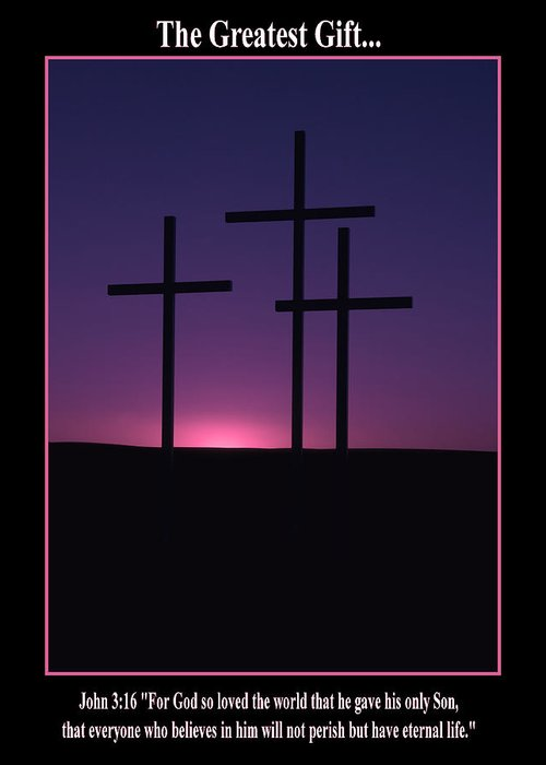 Cross Greeting Card featuring the photograph The Greatest Gift by Mike Dawson