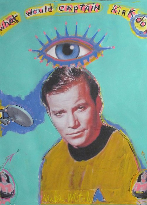 Star Trek Greeting Card featuring the painting What Would Captain Kirk Do by Mike Mitch