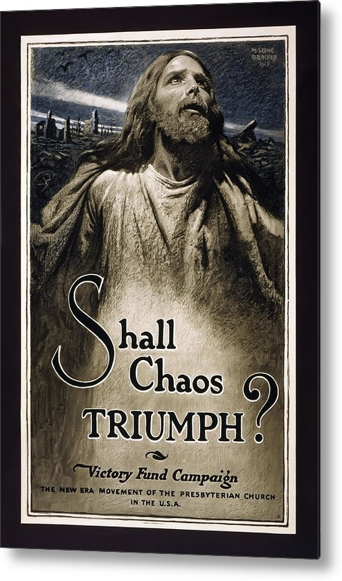 world War 1 Poster Metal Print featuring the photograph Shall Chaos Triumph - W W 1 - 1919 by Daniel Hagerman