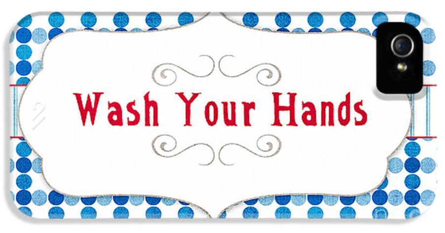 Wash Your Hands Sign IPhone 5 / 5s Case featuring the digital art Wash Your Hands Sign by Linda Woods