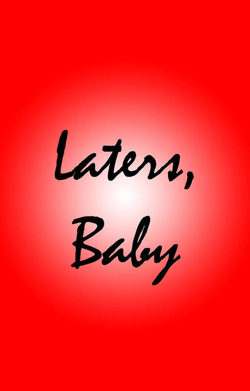 Laters Poster featuring the digital art Laters Baby by Jera Sky