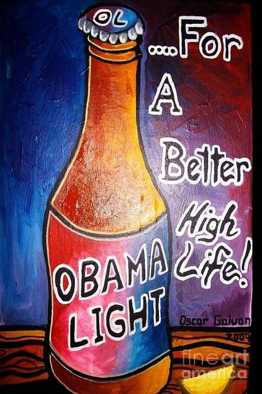 Barrack Obama/ President/ Beer/ Light Beer/ Poster featuring the painting Obama Light by Oscar Galvan