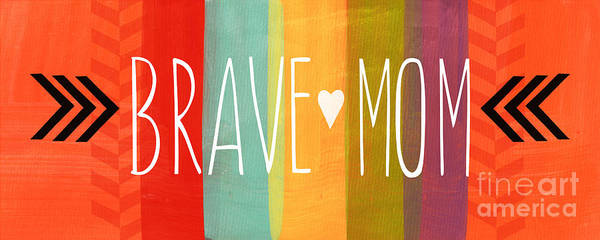 Sign Poster featuring the mixed media Brave Mom by Linda Woods