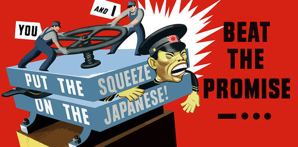 Wwii Poster featuring the painting Put The Squeeze On The Japanese by War Is Hell Store