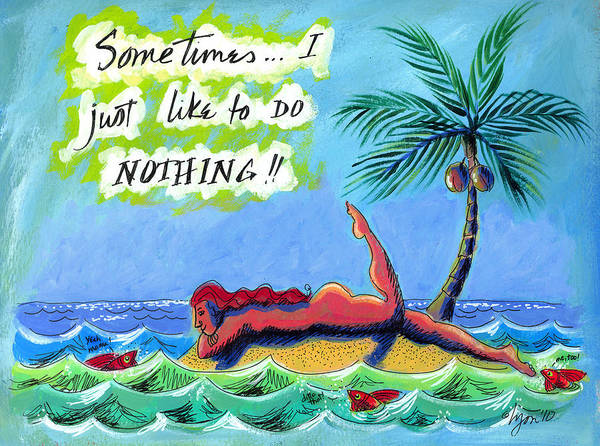 Lazy Day Poster featuring the painting Sometimes I Just Like To Do Nothing Painting 43 by Angela Treat Lyon