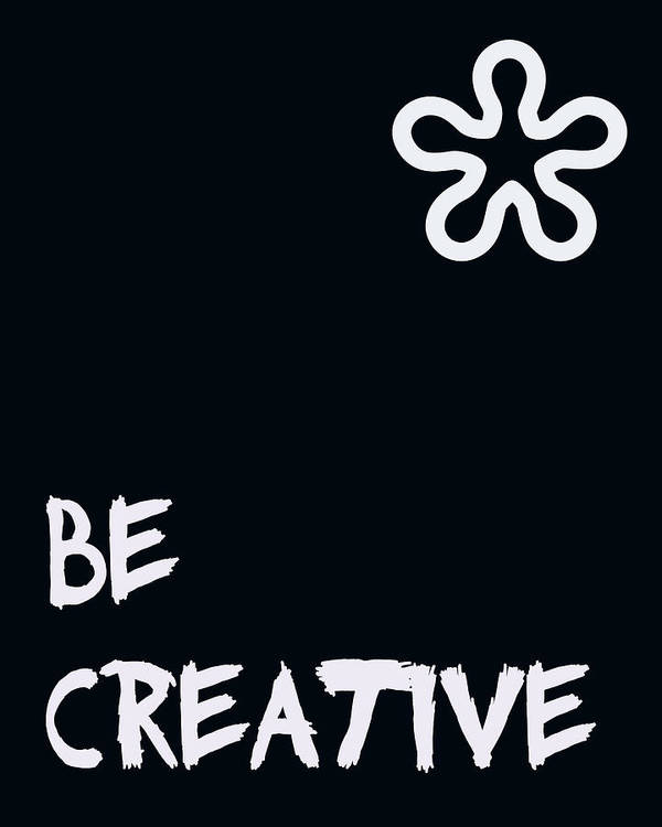 Be Creative Poster featuring the digital art Be Creative by Georgia Fowler