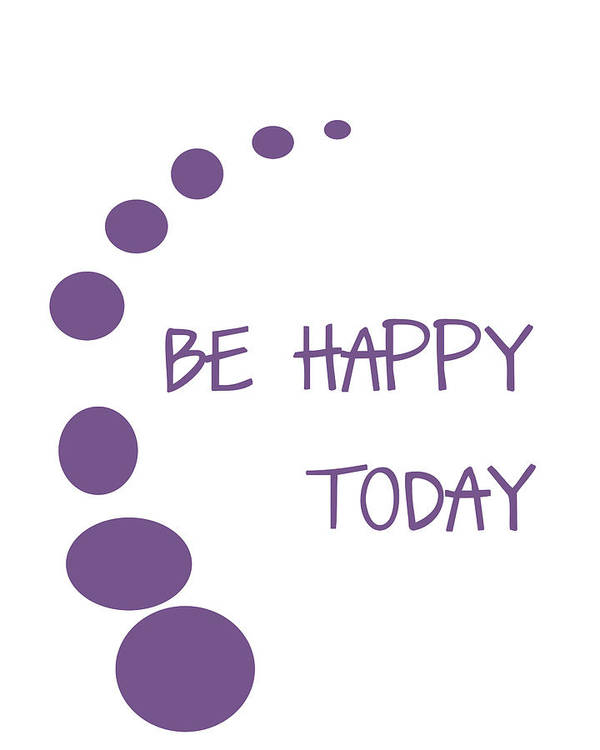 Be Happy Today Poster featuring the digital art Be Happy Today In Purple by Georgia Fowler