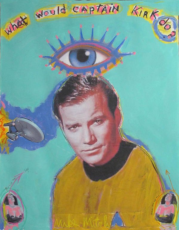 Star Trek Print featuring the painting What Would Captain Kirk Do by Mike Mitch