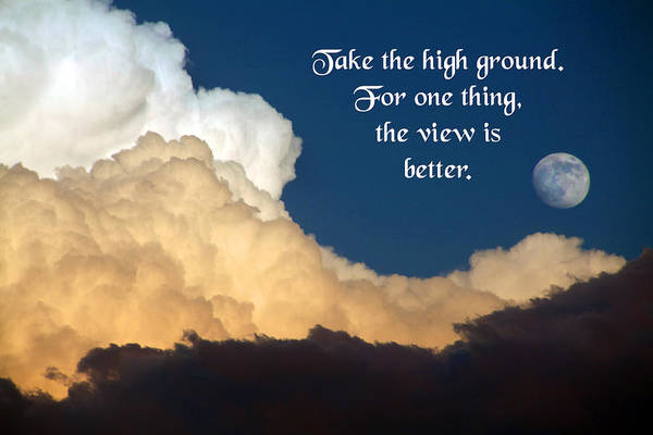 Quotation Print featuring the photograph Take The High Ground by Mike Flynn
