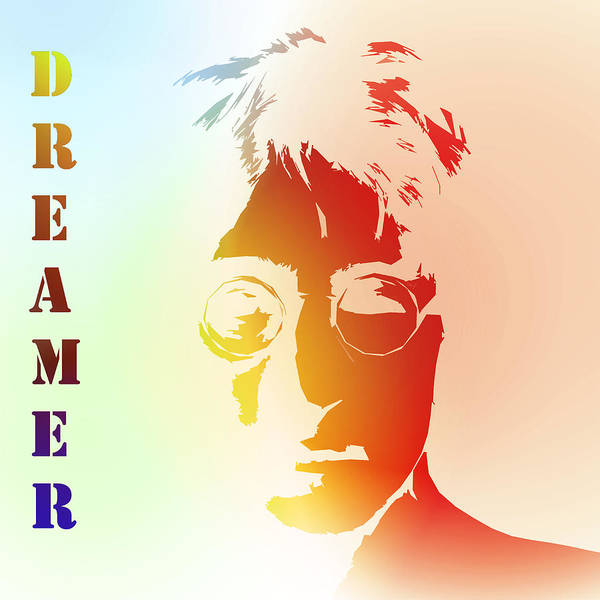 John Lennon Dreamer Not The Only One Beatle Beatles Song Songwriter Dream Print featuring the digital art Dreamer 2 by Stefan Kuhn