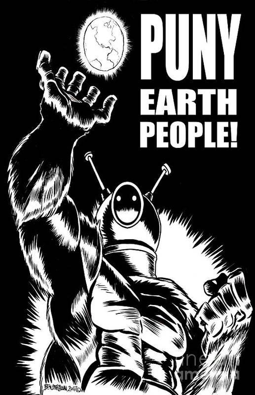 Ben Von Strawn Print featuring the drawing Puny Earth People by Ben Von Strawn