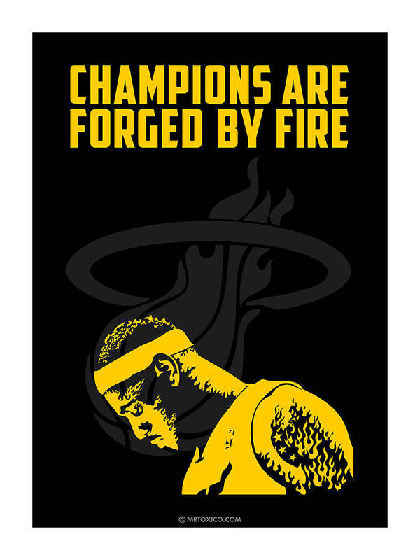 Lebron James Print featuring the digital art Champions Are Forged By Fire by Toxico