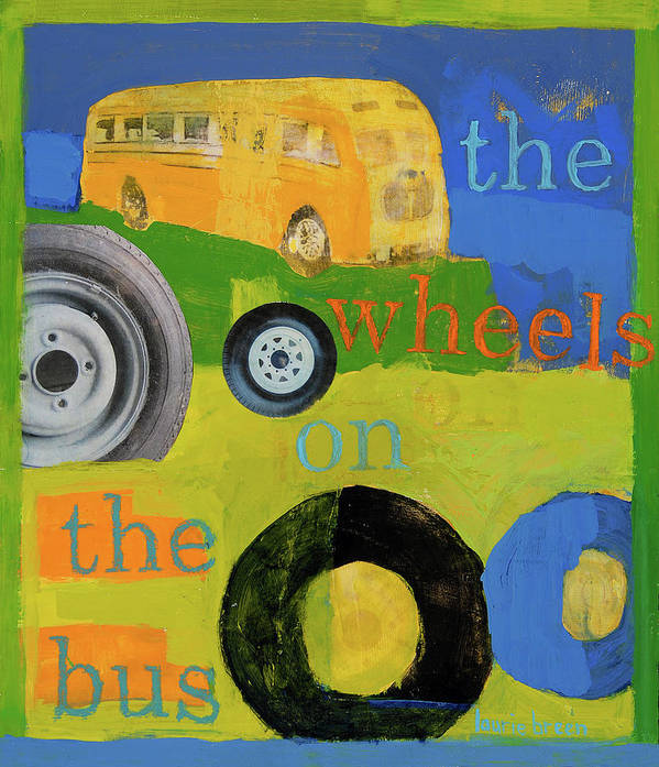 Bus Painting Print featuring the painting The Wheels On The Bus by Laurie Breen