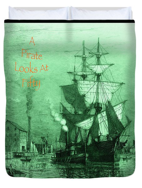 A Pirate Looks At Fifty Duvet Cover by John Stephens