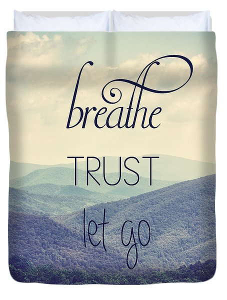 Breathe Trust Let Go Duvet Cover by Kim Hojnacki