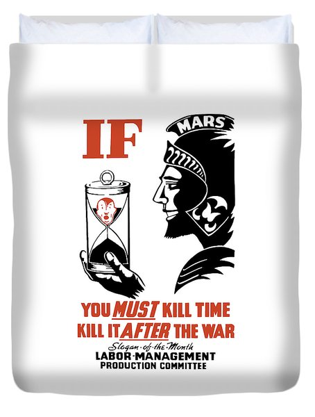 If You Must Kill Time - Kill It After The War Duvet Cover by War Is Hell Store
