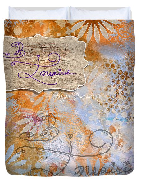 Inspirational Art Quote Decorative Flowers Be Inspired And Be Inspiring Duvet Cover by Megan Duncanson