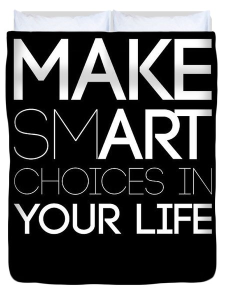 Make Smart Choices In Your Life Poster 2 Duvet Cover by Naxart Studio