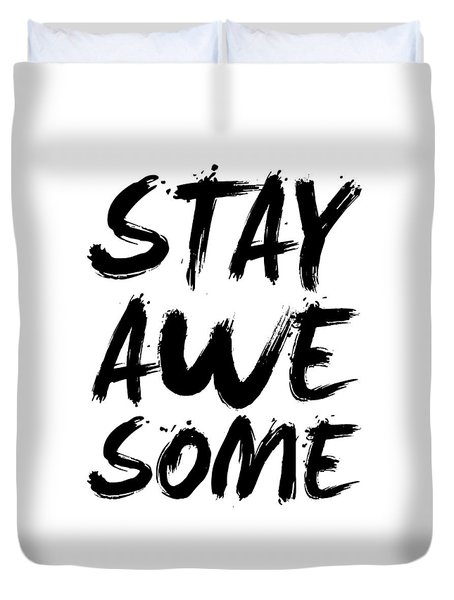 Stay Awesome Poster White Duvet Cover by Naxart Studio