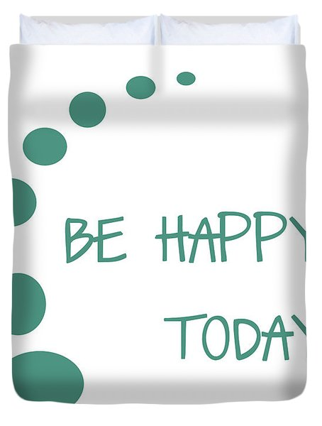Be Happy Today Duvet Cover by Nomad Art And  Design