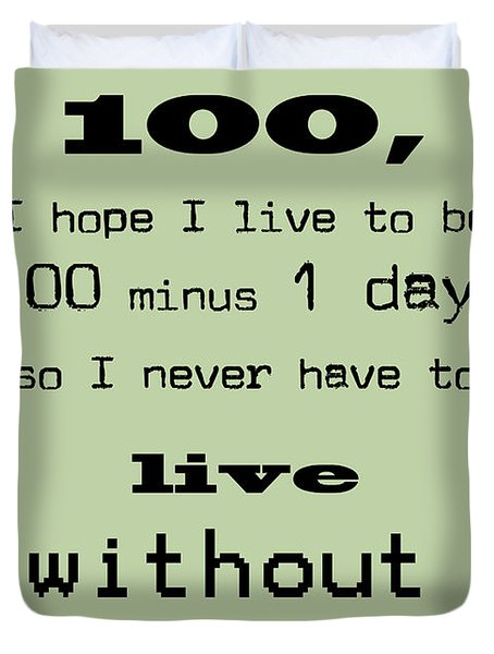 If You Live To Be 100 - Green Duvet Cover by Nomad Art And  Design